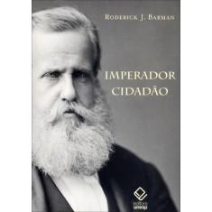 Imperador Cidadão - Barman, Roderick J. - 9788539301799