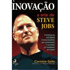 Inovação - a Arte de Steve Jobs - Gallo, Carmine - 9788563066565