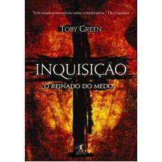Inquisição - o Reinado do Medo - Green, Toby - 9788539002214