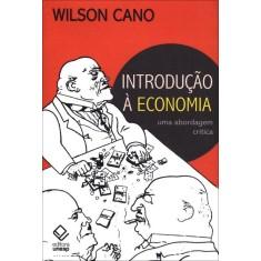 Introdução À Economia - Uma Abordagem Crítica - 3ª Ed. - Cano, Wilson - 9788539302284