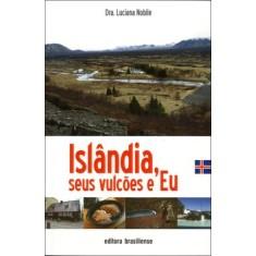 Islândia - Seus Vulcões e Eu - Nobile, Luciana - 9788511000290