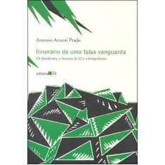 Itinerário de uma Falsa Vanguarda - Prado, Antonio Arnoni - 9788573264425