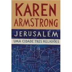 Jerusalém - Uma Cidade, Três Religiões - Armstrong, Karen - 9788535917956