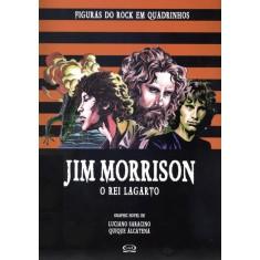 Jim Morrison: o Rei Lagarto - Col. Figuras do Rock Em Quadrinhos - Saracino, Luciano - 9788576834014