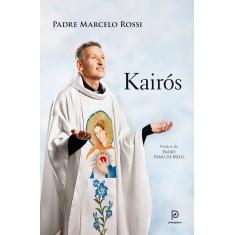 Kairós - o Tempo de Deus - Rossi, Padre Marcelo - 9788525054005