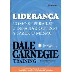 Liderança - Como Superar-se e Desafiar Outros a Fazer o Mesmo - 2ª Ed. - Carnegie, Dale - 9788504017960