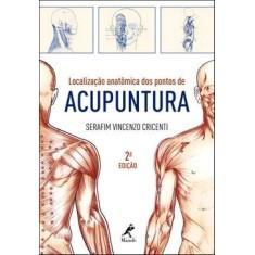 Localização Anatômica dos Pontos de Acupuntura - 2ª Ed. - Cricenti, Serafim Vincenzo - 9788520430606