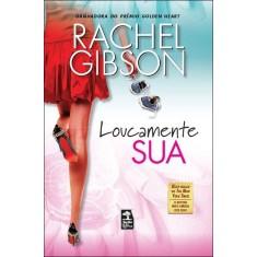 Loucamente Sua - Gibson, Rachel - 9788563420282
