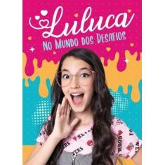 Luluca: No mundo dos desafios - Luluca, Luíza - 9786581438067