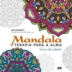 Mandala - Terapia Para A Alma - Livro de Colorir - Gogarty, Jim - 9788576849247