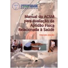 Manual Acsm Para Avaliação da Aptidão Física Relacionada À Saúde - 3ª Ed. - Acsm - 9788527717564