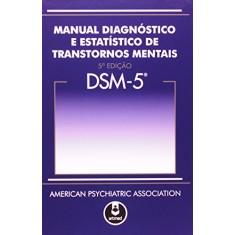 Manual Diagnósico e Estatístico de Transtornos Mentais: DSM 5 - American Psychiatric Association (apa) - 9788582710883