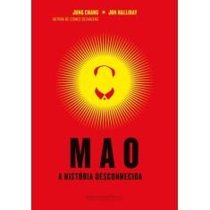 Mao - a História Desconhecida - Chang, Jung; Halliday, Jon - 9788535921472