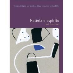 Matéria e Espírito - Col. o Prazer de Pensar - Vol. 18 - Gracioso, Joel - 9788578275853