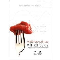 Matérias-primas Alimentícias - Composição e Controle de Qualidade - Maria Gabriela Bello Koblitz - 9788527718158