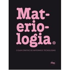Materiologia - o Guia Criativo de Materiais e Tecnologias - Ternaux, Elodie; Kula, Daniel - 9788539601943