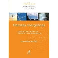 Matrizes Energeticas - Conceitos e Usos Em Gestão de Planejamento - Série Sustentabilidade - Reis, Lineu Belico Dos - 9788520430385