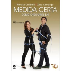 Medida Certa - Como Chegamos Lá! - Ceribelli, Renata; Atalla, Marcio; Camargo, Zeca - 9788525050694
