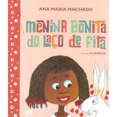 Menina Bonita Do Laço De Fita - Col. Barquinho De Papel - Nova Ortografia - Machado, Ana Maria - 9788508147595
