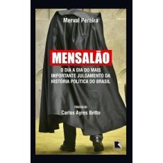 Mensalão - o Dia A Dia do Mais Importante Julgamento da História Política do Brasil - Pereira, Merval - 9788501402356