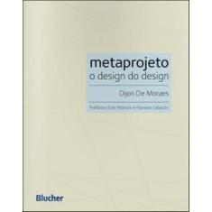 Metaprojeto - Design do Design - Moraes, Dijon De - 9788521205166