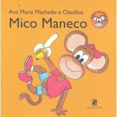 Mico Maneco - Nova Ortografia - Machado, Ana Maria - 9788516072940