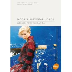 Moda & Sustentabilidade - Design Para Mudança - Grose, Lynda; Fletcher, Kate - 9788539601639