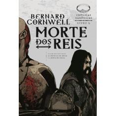 Morte Dos Reis - Crônicas Saxônicas Vol. 6 - Cornwell, Bernard - 9788501098306