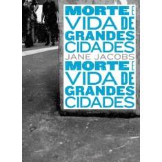 Morte e Vida de Grandes Cidades - 3ª Ed. 2011 - Jacobs, Jane - 9788578274214