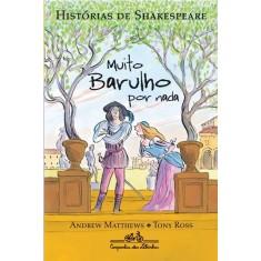 Muito Barulho Por Nada - Col. Histórias de Shakespeare - Matthews, Andrew - 9788574064642