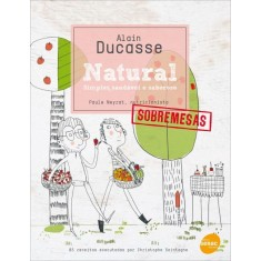 Natural Sobremesas - Simples, Saudável e Saboroso - Ducasse, Alain - 9788539601967