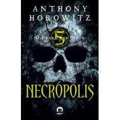 Necrópolis - O Poder Dos Cinco - Vol. 4 - Horowitz, Anthony - 9788501088352