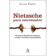 Nietzsche Para Estressados - 99 Doses de Filosofia Para Despertar a Mente e Combater As Preocupações - Percy, Allan - 9788575426432