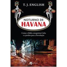 Noturno de Havana - Como a Máfia Conquistou Cuba e a Perdeu Para a Revolução - English, T. J. - 9788598903286
