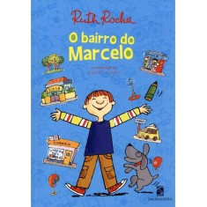O Bairro do Marcelo - Série Marcelo, Marmelo, Martelo - Nova Ortografia - Rocha, Ruth - 9788516072971