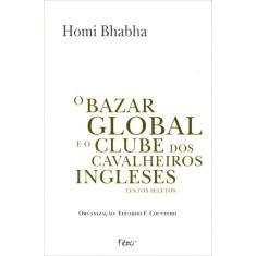 O Bazar Global E O Clube Dos Cavalheiros Ingleses - Bhabha, Homi - 9788532527066