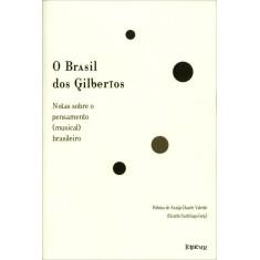 O Brasil Dos Gilbertos - Notas Sobre o Pensamento (musical) Brasileiro - Valente, Heloisa A. Duarte; Santhiago, Ricardo - 9788562959189