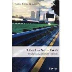 O Brasil No Sul Da Flórida - Subjetividade, Identidade E Memória - Barbosa De Magalhães, Valéria - 9788562959141