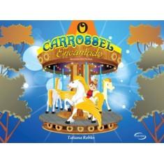 O Carrossel Encantado - Robles, Tatiana - 9788576797685