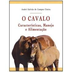O Cavalo - Características, Manejo e Alimentação - Galvão De Campos Cintra, André - 9788572418690