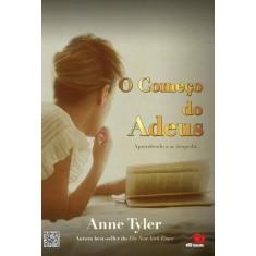 O Começo do Adeus - Aprendendo a Se Despedir - Tyler, Anne - 9788581630397