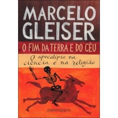 O Fim da Terra e do Céu - Edição de Bolso - Gleiser, Marcelo - 9788535920017