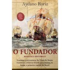 O Fundador - Uma Visão Divertida Dos Primeiros Anos do Brasil - Roriz, Aydano - 9788579600852