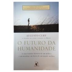 O Futuro da Humanidade - A Saga de um Pensador - Cury , Augusto - 9788575421628