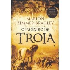 O Incêndio de Troia - Bradley, Marion Zimmer - 9788531210587