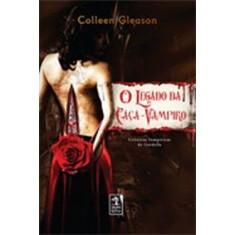 O Legado da Caça-vampiro - Col. Crônicas Vampíricas de Gardella - Gleason, Colleen - 9788563420022