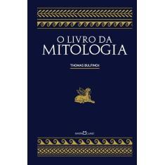O Livro da Mitologia - A Idade da Fábula - Bulfinch, Thomas - 9788572329590