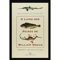 O Livro dos Peixes de Wiiliam Gould - Flanagan, Richard - 9788535904079
