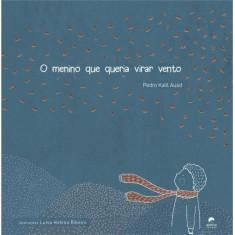 O Menino Que Queria Virar Vento - Auad, Pedro Kalil - 9788561167578