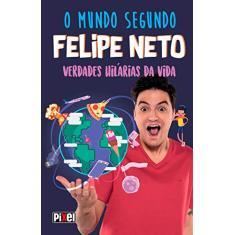 O mundo segundo Felipe Neto: Verdades Hilárias da Vida - Neto, Felipe - 9788555462092